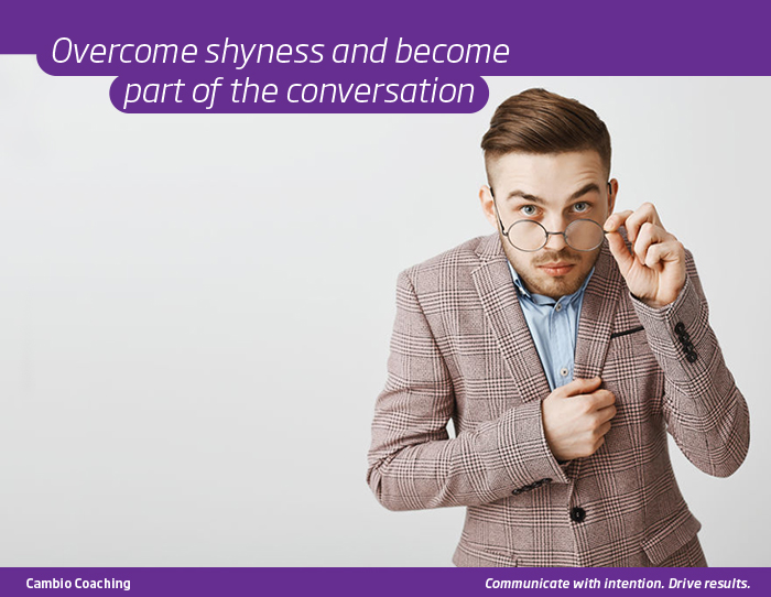 Overcome shyness and become part of the conversation.