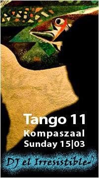 DJ el Irresistible 15 maart in Salon Tango 11 - Kompaszaal