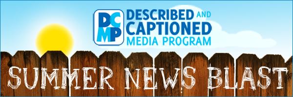 Described and Captioned Media Program Summer News Blast.