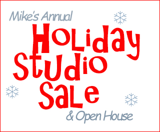 Mike's Annual Holiday Studio Sale and Open House