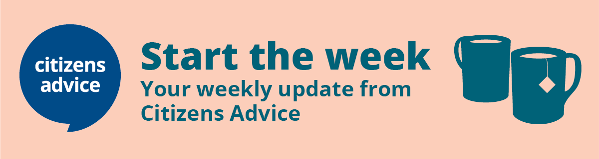 Start the week - your weekly update from Citizens Advice