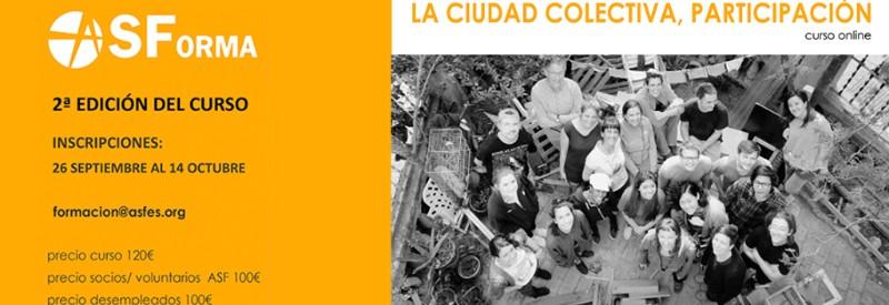 """2ª Edición del Curso """"Ciudad Colectiva, Participación"""""""