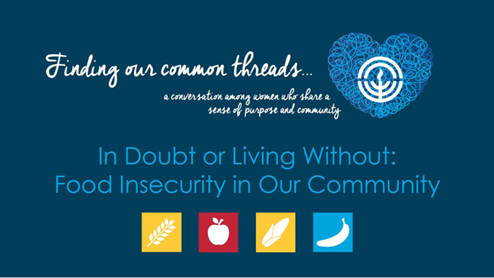 """Finding Our Common Threads: A conversation among women who share a sense of purpose and community: """"In Doubt or Living Without: Food Insecurity in Our Community"""""""