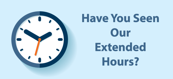 Have you seen our extended hours