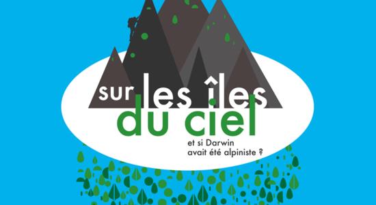 """Affiche de l'exposition Sur les iles du ciel: """"si Darwin avait été alpiniste»"""