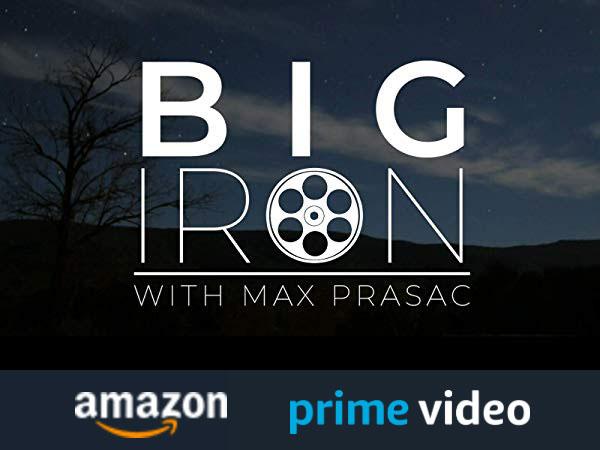 BIG IRON with Max Prasac