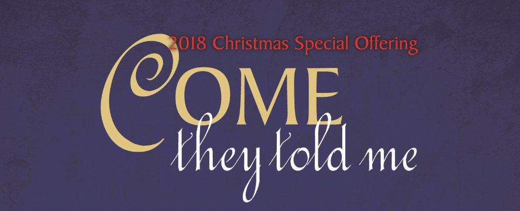 2018 Christmas Special Offering - Come, they told me