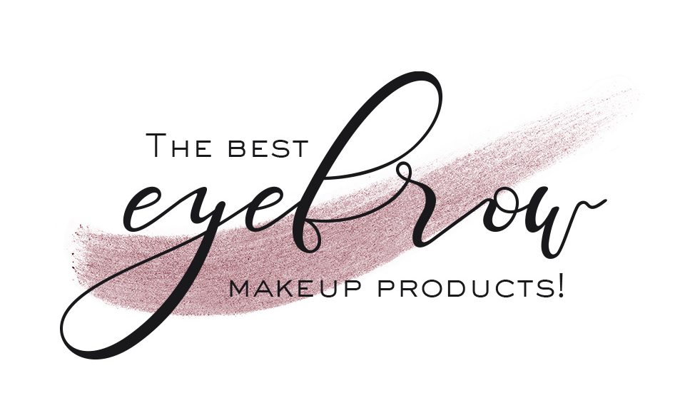 The best eyebrow makeup products!