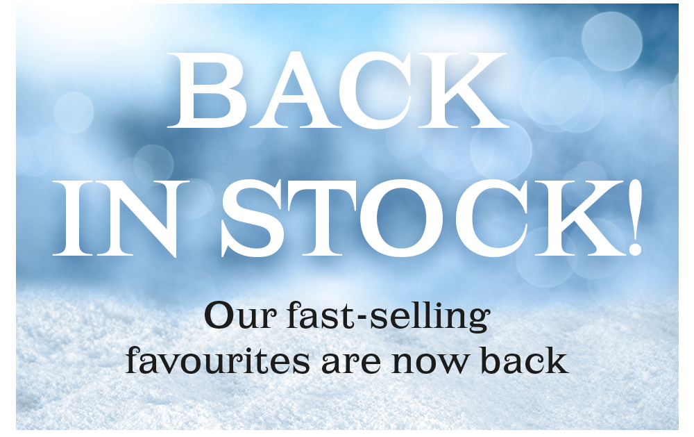Our fast-selling favourites are now back: