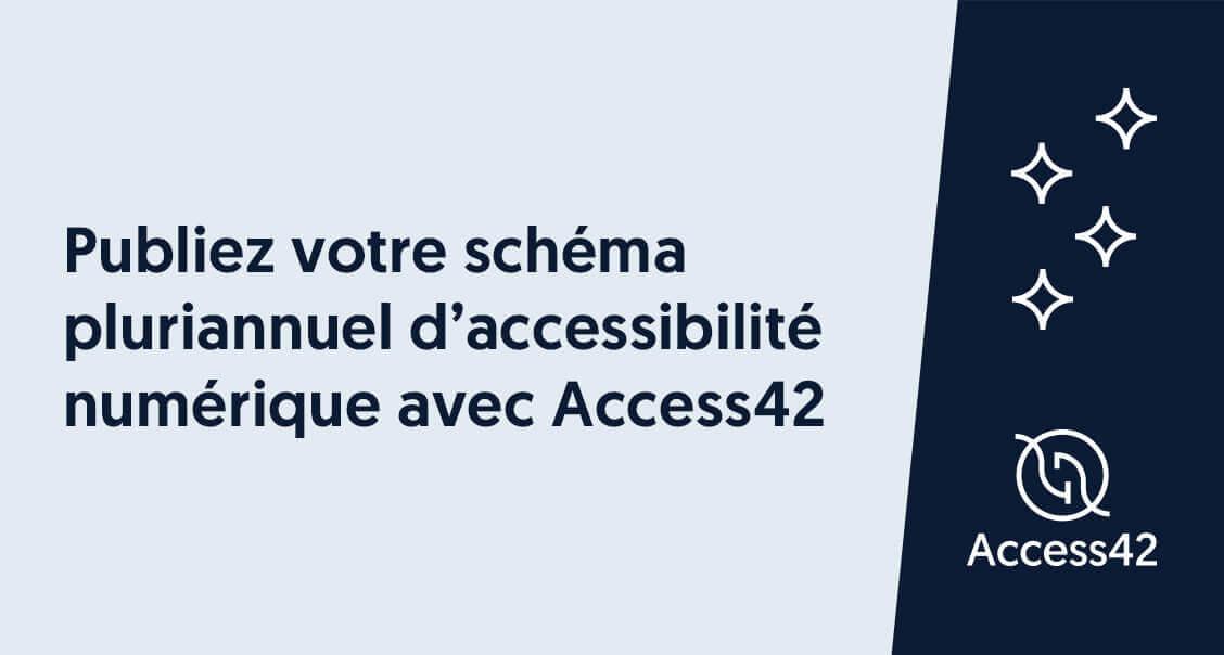 Publiez votre schéma d'accessibilité numérique avec Access42