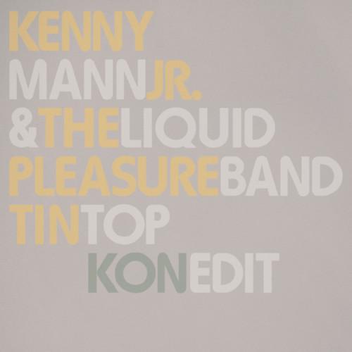 Kenny Mann & The Liquid Pleasure Band - Tin Top