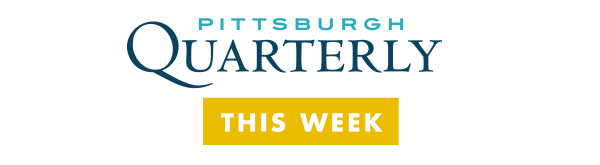 Pittsburgh Quarterly This Week