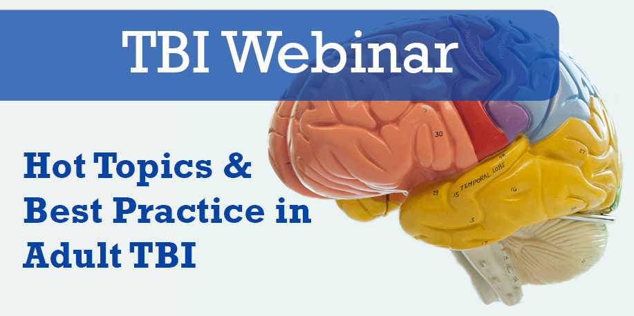 TBI Webinar: Hot Topics & Best Practice in Adult TBI