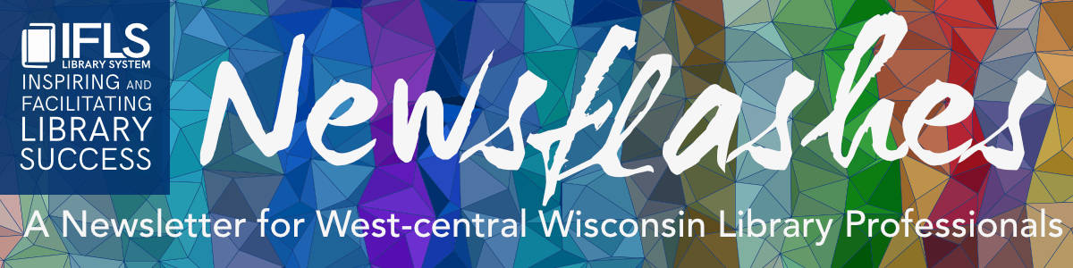 IFLS Newsflashes, a newsletter for west-central Wisconsin library professionals