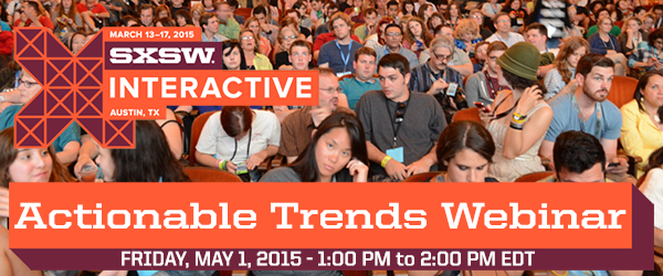 SXSWi Essential Trends Webinar on Tuesday, April 21, 2015