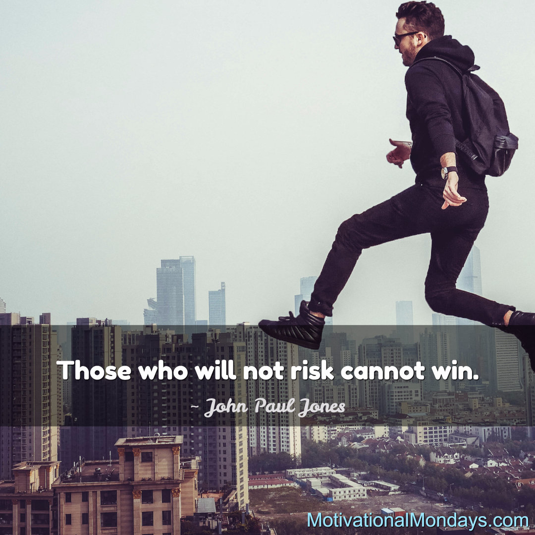 Those who will not risk cannot win.