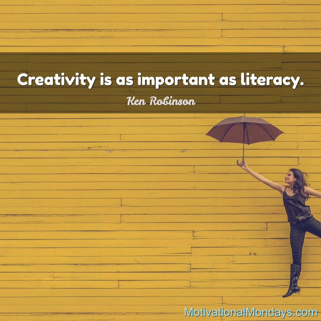 Creativity is as important as literacy.