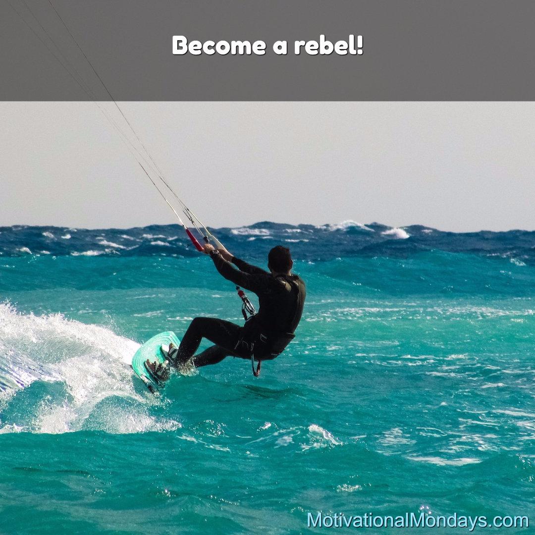 Become a rebel!