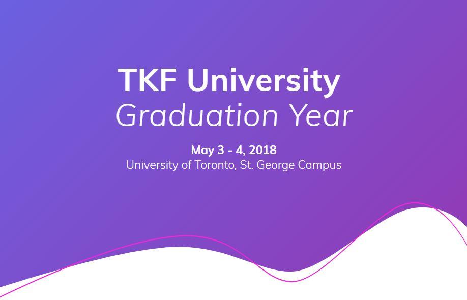 TKF University - Graduation Year - May 3 to 4, 2018 - University of Toronto St. George Campus