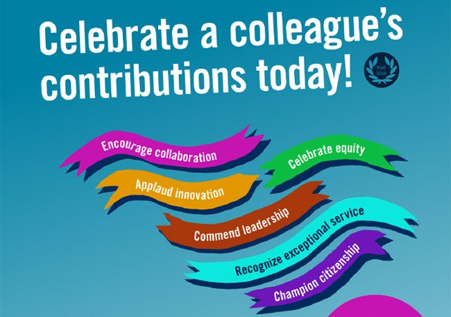 Celebrate a colleague's contributions today! Encourage collaboration, applaud innovation, celebrate equity, commend leadership, recognize exceptional service, and champion citizenship
