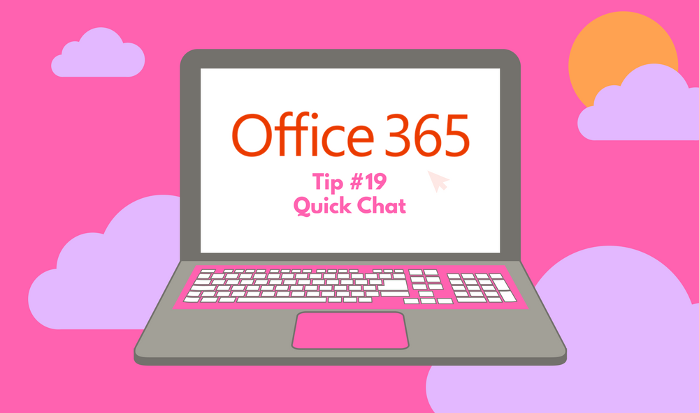 Office 365 Tip 19 - Quick Chat