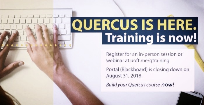 Quercus training is now! Register for an in-person session or webinar. The Portal (Blackboard) is closing down on August 31, 2018. Build your Quercus course now!
