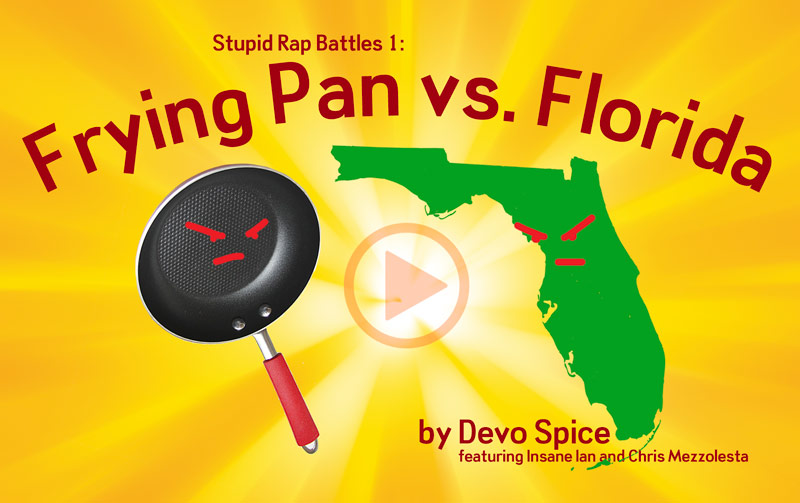 Click here to listen to 'Stupid Battle Raps 1: Frying Pan vs. Florida' by Devo Spice