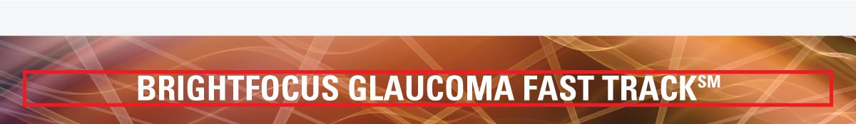 BrightFocus Glaucoma Fast Track