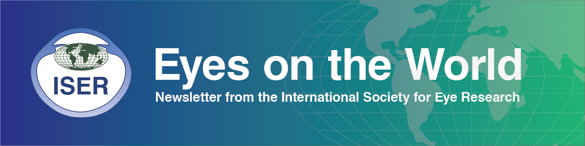 ISER Eyes on the World -- Newsletter from the International Society for Eye Research