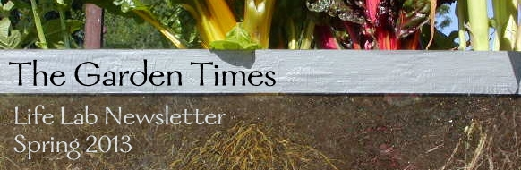 The Garden Times - Life Lab's Newsletter - Spring 2013
