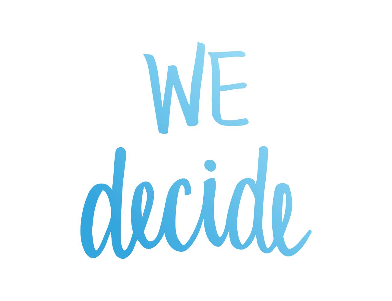 We decide.