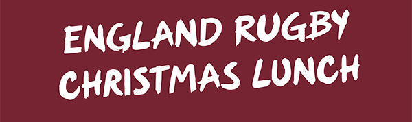 ENGLAND RUGBY CHRISTMAS LUNCH