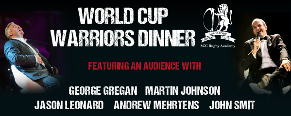 WORLD CUP WARRIORS DINNER - FEATURING AN AUDIENCE WITH GEORGE GREGAN, MARTIN JOHNSON, JASON LEONARD, ANDREW MEHRTENS AND JOHN SMIT