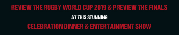Review the Rugby World Cup 2019 & Preview the Finals  at this stunning  Celebration Dinner & Entertainment Show