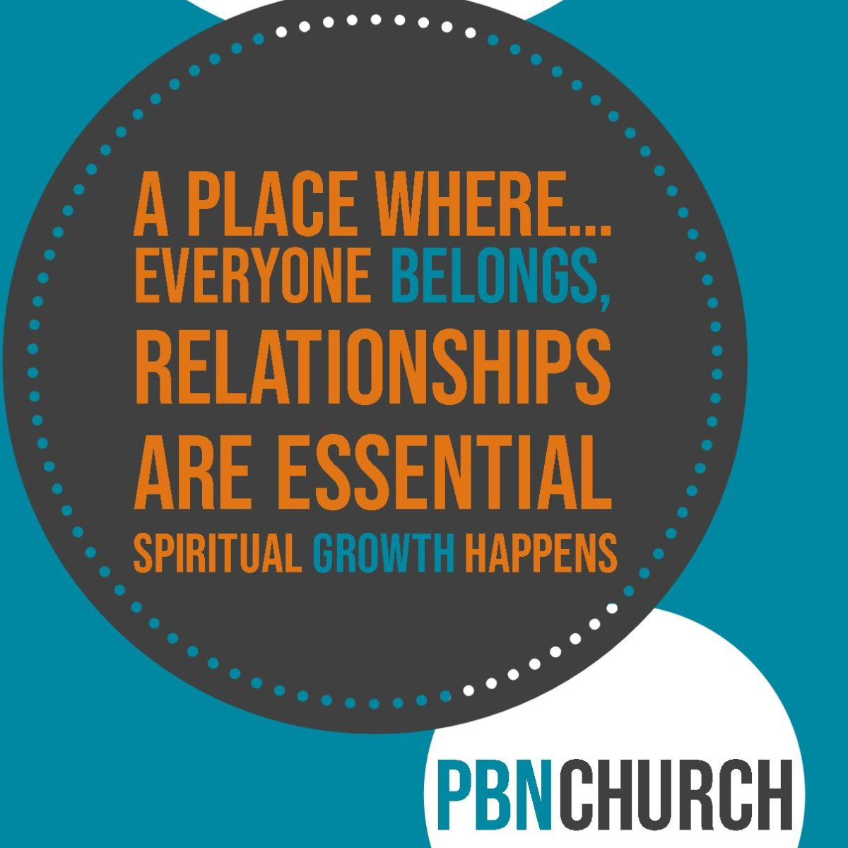 A place where everyone belongs, relationships are essential and spiritual growth happens