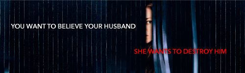 Image. Advertisement: You want to believe your husband. She wants to destroy him.