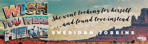 Image. Advertisement: Wish You Were Here. She went looking for herself ... and found love instead. Sheridan Jobbins.