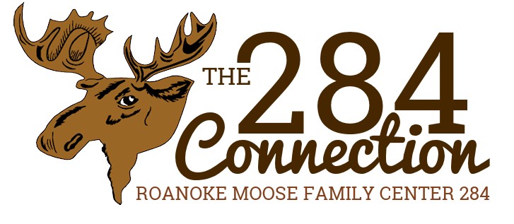The 284 Connection - a Roanoke Moose Family Center 284 publication