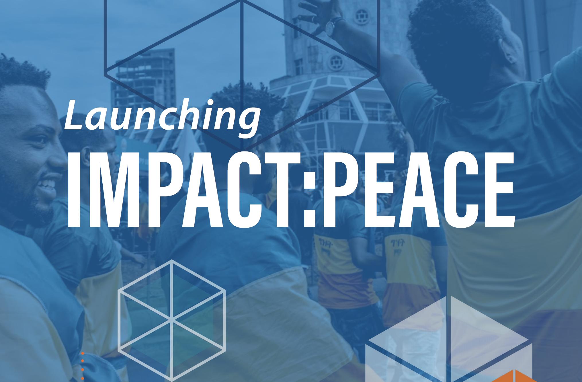 Launching Impact:Peace