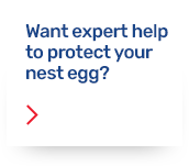Want expert help to protect your nest egg?