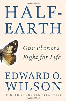 Half-Earth: Our Planet's Fight for Life, by E.O. Wilson (2016)