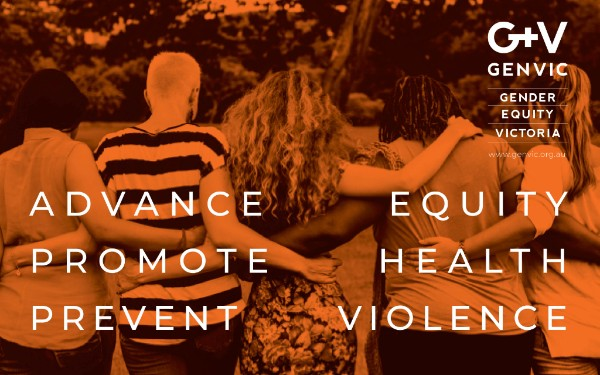 GEN VIC (Gender Equity Victoria) Advance Equity, Promote Health, Prevent Violence