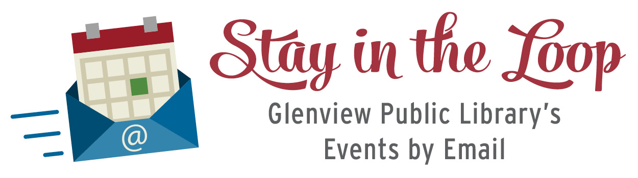Stay in the Loop Glenview Public Library's Events by Email