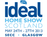 Ideal Home Show Scotland May 24-27th 2013