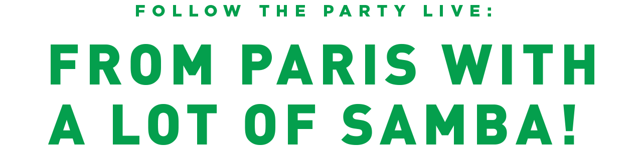 Follow the party live: From Paris with a lot of samba!