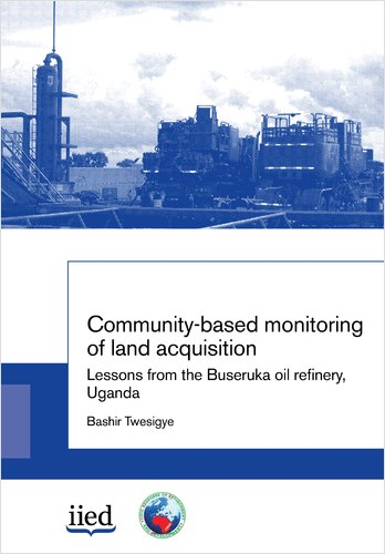 "Cover image of the write-up ""Community-based monitoring of land acquisition: from the Buseruka oil refinery, Uganda"""