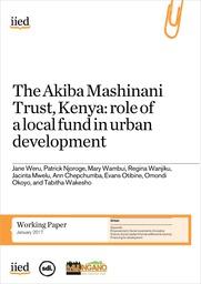 The Akiba Mashinani trust Kenya: role of a local fund in urban development
