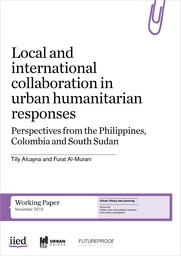 Cover of Local and international collaboration in urban humanitarian responses: Perspectives from the Philippines, Colombia and South Sudan