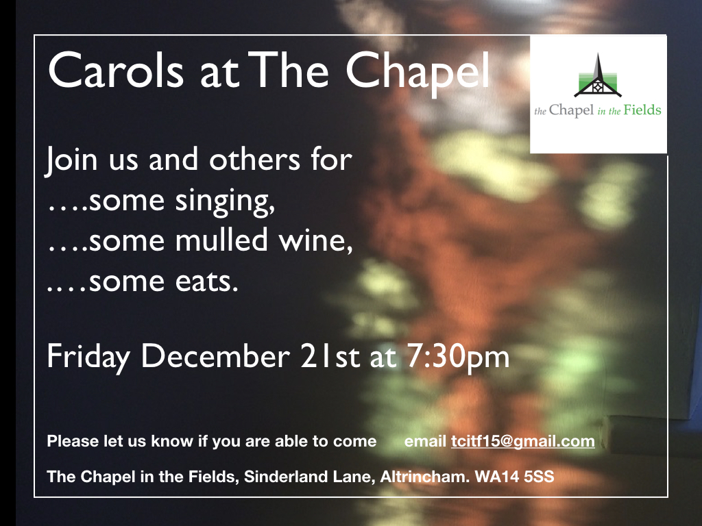 Carols at the Chapel - Friday 21st December at 7:30pm - singing, mulled wine, eats.. Let us know you are coming.