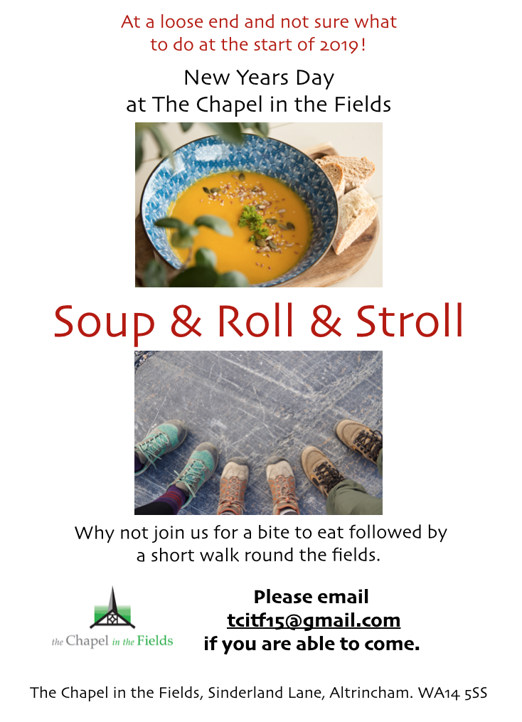 New Years Day at the Chapel - Soup & Roll & Stroll - join us for a bite to eat followed by a short walk - let us know if you are able to come.